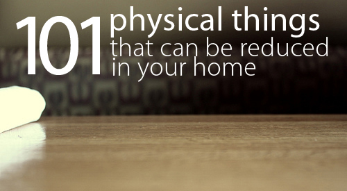 Declutter Your Home Checklist - 101 Physical Things That Can Be Reduced In Your Home