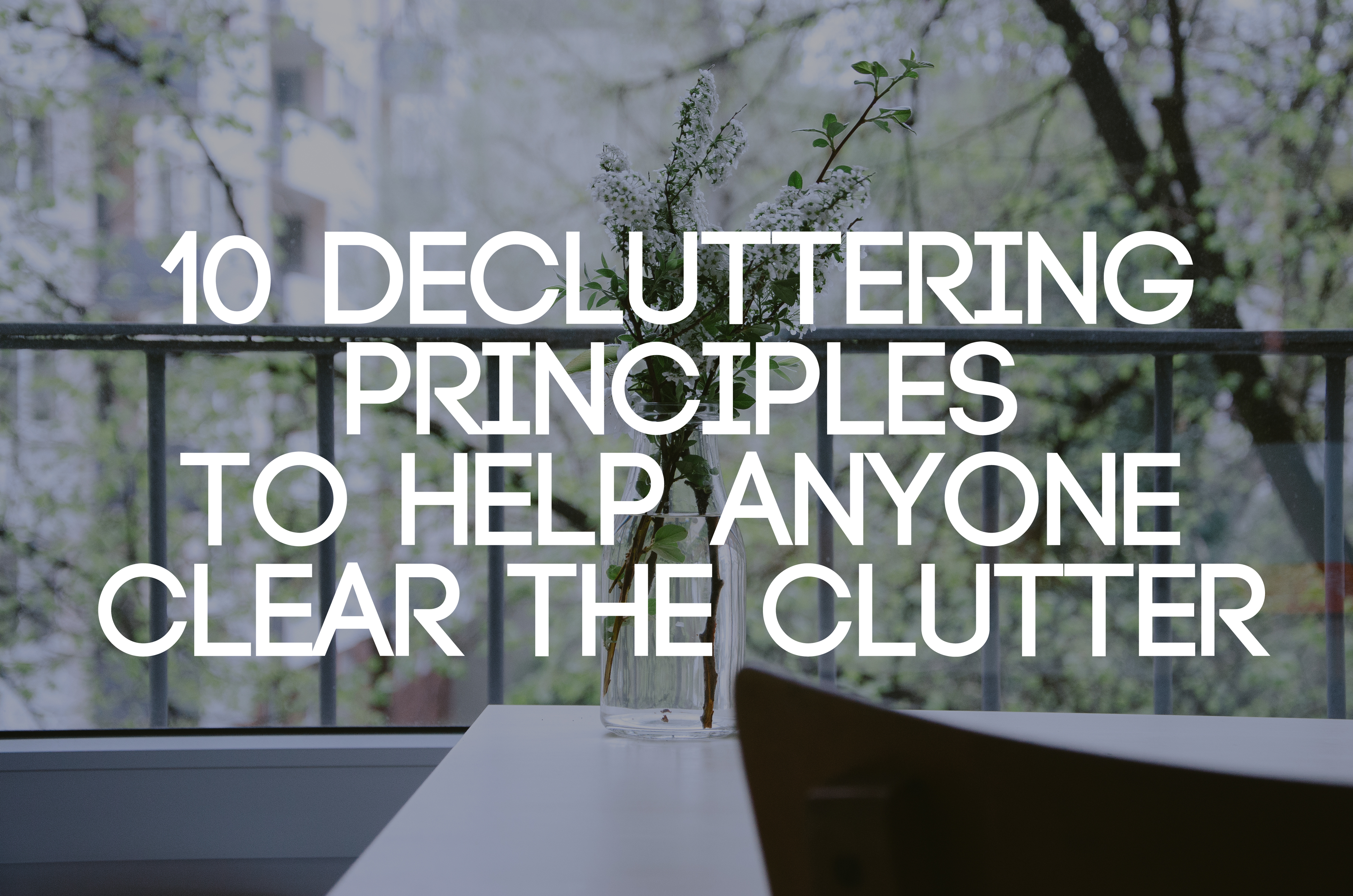 10 decluttering principles to help anyone clear the clutter for Becoming minimalist home