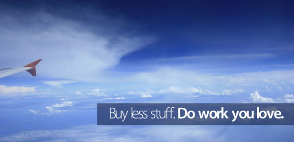 buy-less-stuff-do-work-you-love