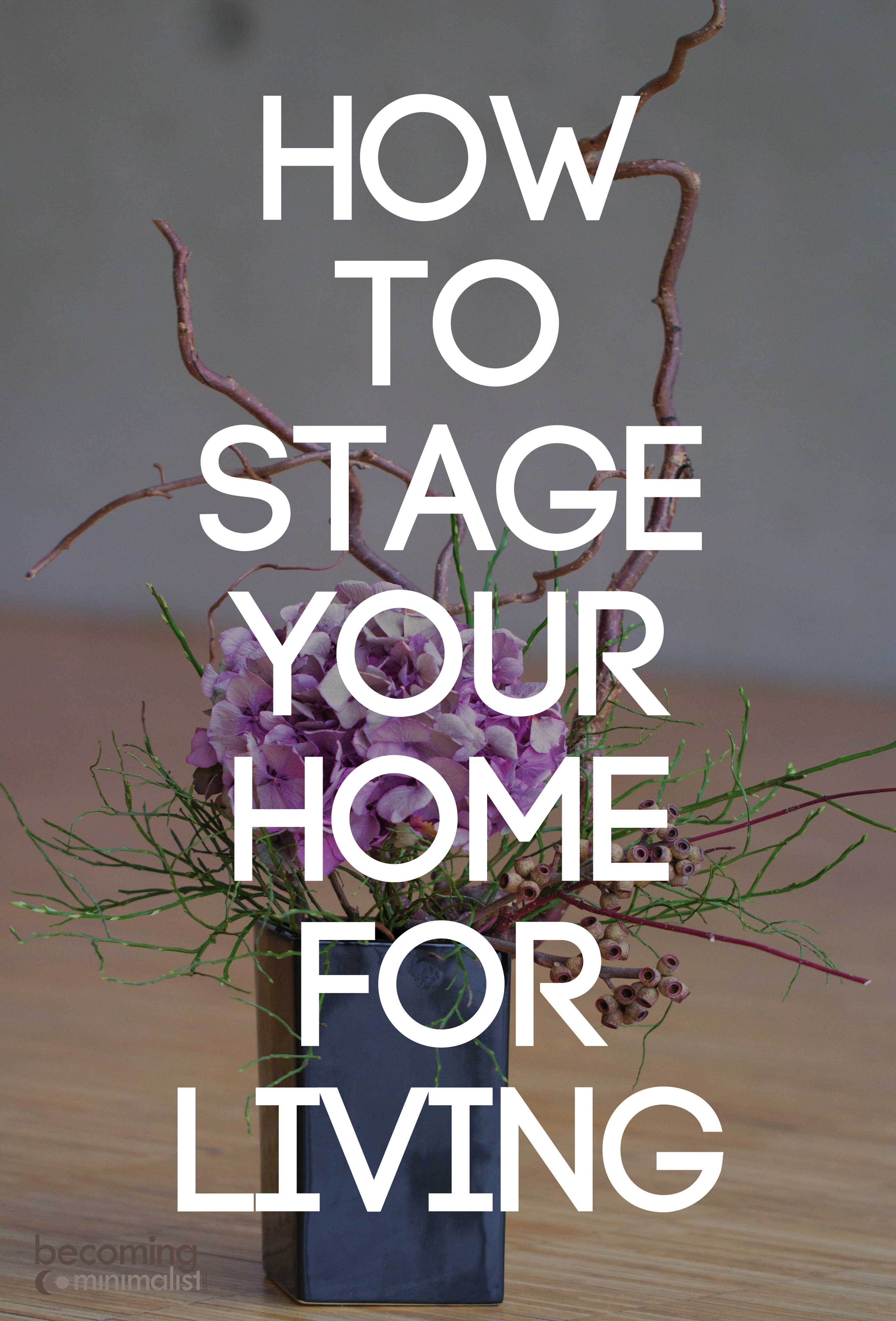 How to stage your home for living for Becoming minimalist home